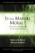 Is the Market Moral?: A Dialogue on Religion, Economics, and Justice