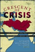 Crescent of Crisis U S European Strategy for the Greater Middle East