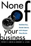 None of Your Business: World Data Flows, Electronic Commerce, and the European Privacy Directive