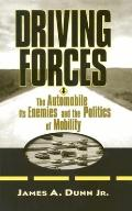 Driving Forces : the Automobile, Its Enemies, and the Politics of Mobility (98 Edition)