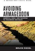 Avoiding Armageddon: America, India, and Pakistan to the Brink and Back (Brookings Focus Books)