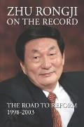 Zhu Rongji on the Record: The Road to Reform: 1998-2003