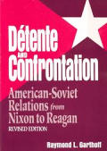 Detente & Confrontation American Soviet Relations from Nixon to Reagan Revised Edition