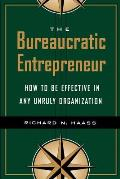 The Bureaucratic Entrepreneur: How to Be Effective in Any Unruly Organization Cover