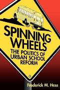 Spinning Wheels: The Politics of Urban School Reform Cover