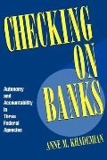 Checking on Banks: Autonomy and Accountability in Three Federal Agencies