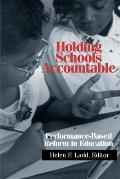 Holding Schools Accountable: Performance-Based Reform in Education