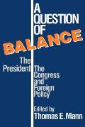 A Question of Balance: The President, the Congress and Foreign Policy
