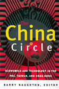 The China Circle: Economics and Technology in the PRC, Taiwan, and Hong Kong