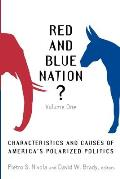 Red and Blue Nation?: Volume One: Characteristics and Causes of America's Polarized Politics