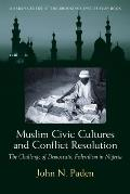 Muslim Civic Cultures and Conflict Resolution: The Challenge of Democratic Federalism in Nigeria (Brookings Series on U.S. Policy Toward the Islamic World)