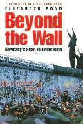 Beyond the Wall: Germany's Road to Unification