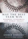 May the Best Team Win Baseball Economics & Public Policy