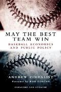 May Best Team Win : Baseball Economics and Public Policy (03 Edition)