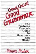 Good Grief, Good Grammar: The Business Person's Guide to Grammar and Usage