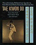 Tae Kwon Do The Ultimate Reference Guide