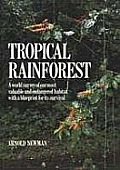 Tropical Rainforest: A World Survey of Our Most Valuable Endangered Habitat with a Blueprint for Its Survival