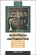 James Watson & Francis Crick: Search for the Double Helix & Beyond
