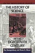 The History of Science in the Eighteenth Century (On the Shoulders of Giants)