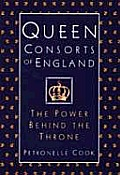 Queen Consorts Of England The Power Behi
