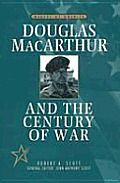 Douglas MacArthur and the Century of War (Makers of America)