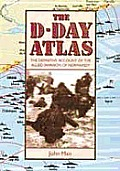 D Day Atlas the Definitive Account of the Allied Invasion of Normandy