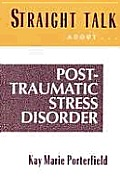 Post-Traumatic Stress Disorder: Coping with the Aftermath of Trauma (Straight Talk about)
