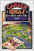Career Ideas for Kids Who Like Art (Career Ideas for Kids)