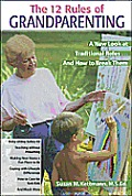 Twelve Rules of Grandparenting A New Look at Traditional Roles & How to Break Them