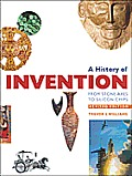 History of Invention : From Stone Axes To Silicon Chips (Rev 00 Edition)
