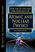 The Facts on File Dictionary of Atomic and Nuclear Physics (Facts on File Science Library)