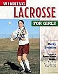 Winning Lacrosse For Girls 1st Edition
