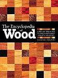 Encyclopedia of Wood New Edition A Tree by Tree Guide to the Worlds Most Versatile Resource