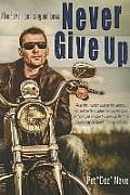Never Give Up: A True Story of Hope, Healing, and Renewal