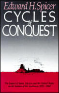 Cycles of Conquest The Impact of Spain Mexico & the United States on Indians of the Southwest 1533 1960