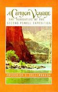 A Canyon Voyage: The Narrative of the Second Powell Expedition Down the Colorado River from Wyoming & the Explorations of Land in the Y