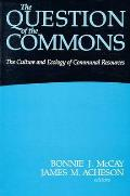 The Question of the Commons: The Culture & Ecology of Communal Resources (Arizona Studies in Human Ecology)