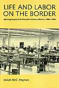Life and Labor on the Border: Working People of Northeastern Sonora, 1886-1986
