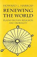 Renewing the World: Northern Plains Indian Religion