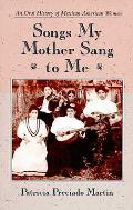 Songs My Mother Sang to Me An Oral History of Mexican American Women