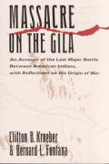 Massacre on the Gila An Account of the Last Major Battle Between American Indians with Reflections on the Origin of War