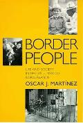 Border People: Life & Society In The U.S.-Mexico Borderlands by Oscar J. Martinez