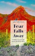 Fear Falls Away: And Other Essays from Hard and Rocky Places