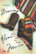 Dancing Alone in Mexico: From the Border to Baja and Beyond