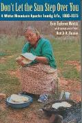 Dont Let the Sun Step Over You A White Mountain Apache Family Life 1860 1975