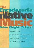 The Encyclopedia of Native Music: More Than a Century of Recordings from Wax Cylinder to the Internet Cover