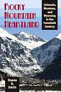 Rocky Mountain Heartland: Colorado, Montana, and Wyoming in the Twentieth Century