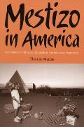 Mestizo in America: Generations of Mexican Ethnicity in the Suburban Southwest