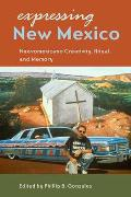 Expressing New Mexico: Nuevomexicano Creativity, Ritual, and Memory