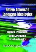 Native American Language Ideologies: Beliefs, Practices, and Struggles in Indian Country (09 Edition)